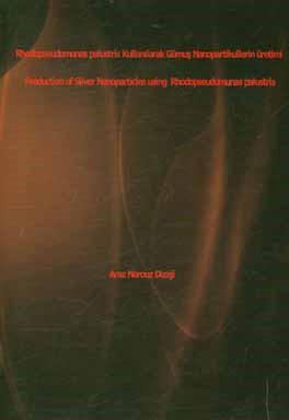  Rhodopseudomunas palust Kullanılarak Gumuş Nanopartikullerin uretimi